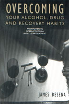 Overcoming Your Alcohol, Drug and Recovery Habits, by James DeSena 