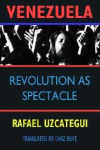 Venezuela: Revolution as Spectacle, by Rafael Uzcategui, cover graphic